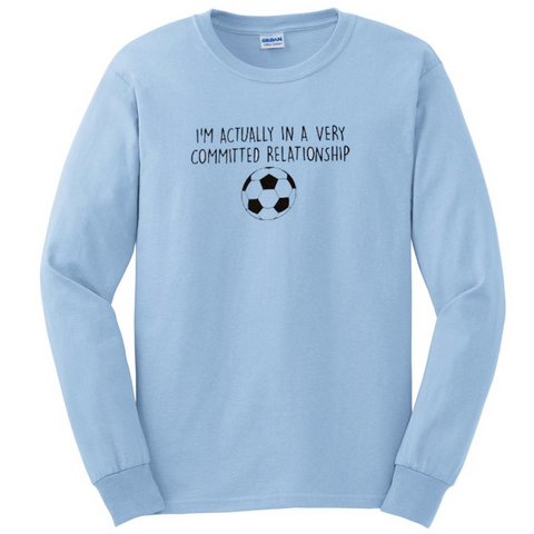 Committed Relationship With Soccer Long Sleeve