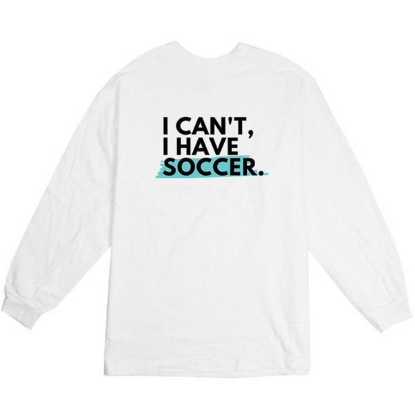 I Can't I Have Soccer Long Sleeve Shirt - soccergrlprobs