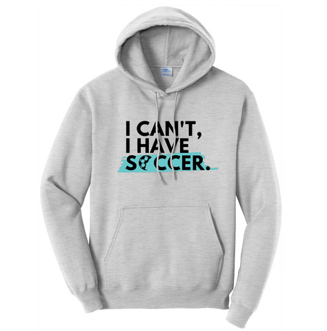 I Can't I Have Soccer Sweatshirt