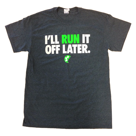 I'll Run It Off Later T-Shirt