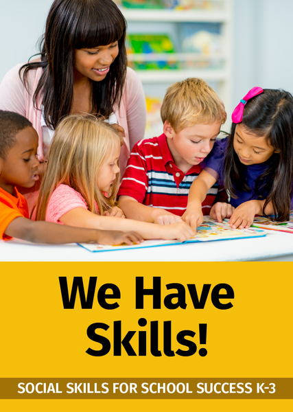 We Have Skills: Social Skills for School Success K-3