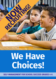 We Have Choices: Self-Management for School Success Grades 4-6 - FREE