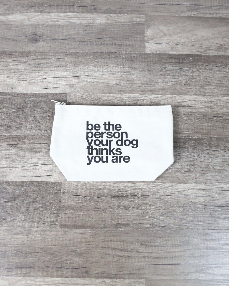 Dogeared - Be The Person Your Dog Thinks You Are Little Zip Pouch