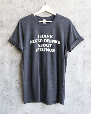 Distracted - I Have Mixed Drinks About Feelings Unisex T-Shirt in Dark Heather Grey