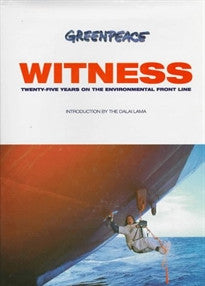 Witness: Greenpeace - 25 Years on the Environmental Front Line Kieran Mulvaney 9780233990248