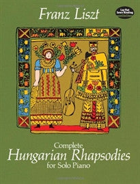 Complete Hungarian Rhapsodies for Solo Piano (Dover Music for Piano) Franz Liszt;Classical Piano Sheet Music 9780486247441