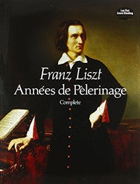 Annees de Pelerinage, Complete (Dover Music for Piano) Franz Liszt;F. Liszt 9780486256276