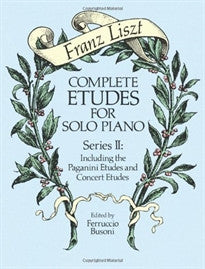 Complete Etudes for Solo Piano, Series II Including the Paganini Etudes and Concert Etudes Franz Liszt;Classical Piano Sheet Music 9780486258164