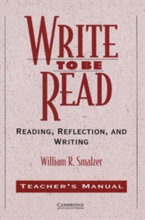 Write to be Read Teacher's manual: Reading, Reflection, and Writing William R. Smalzer 9780521484763