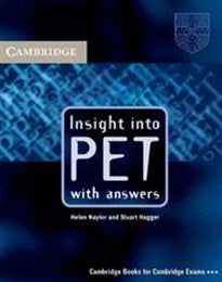 Insight into PET Student's Book with Answers (Cambridge Books for Cambridge Exams) Helen Naylor;Stuart Hagger 9780521527552