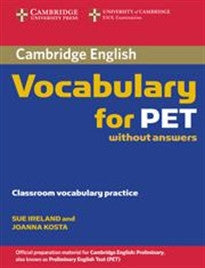 Cambridge Vocabulary for PET Edition without answers (Cambridge Books for Cambridge Exams) Sue Ireland;Joanna Kosta 9780521708227