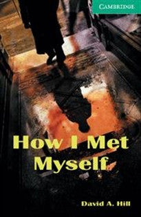 CER3: How I Met Myself Level 3 (Cambridge English Readers) David A. Hill 9780521750189