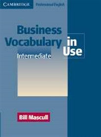 Business vocabulary in use. Intermediate. Per gli Ist. tecnici e professionali Bill Mascull 9780521775298