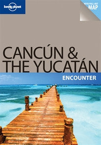 Cancun & The Yucatán Encounter 1 Greg Benchwick 9781741796605