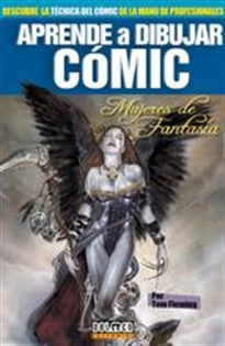 Aprende a dibujar cómic Vol. 10: Mujeres de fantasia Tom Fleming 9788415201199