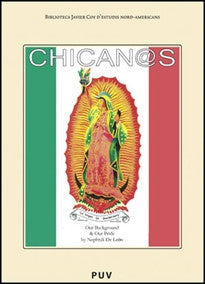 Chican@s: Our Background and Our Pride (Biblioteca Javier Coy d'estudis Nord-Americans) Nephtalí De León 9788437081212
