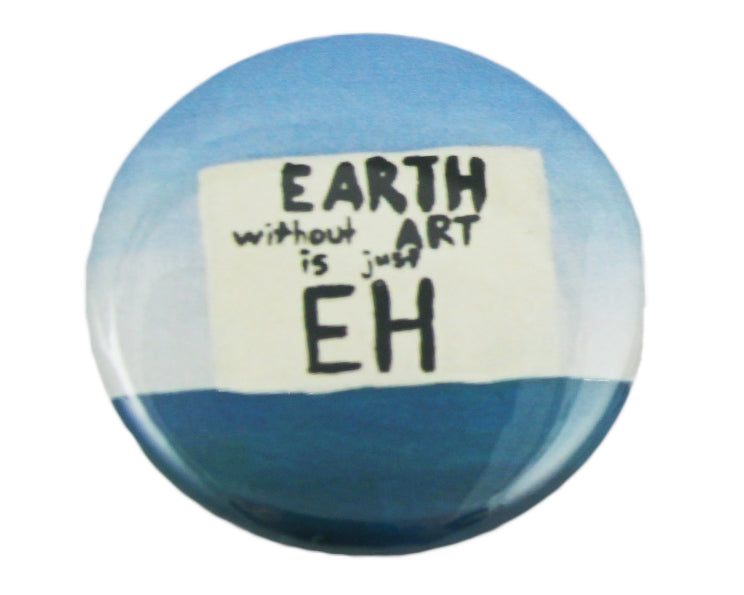 "1.5"" Button - Earth Without Art is Just Eh"