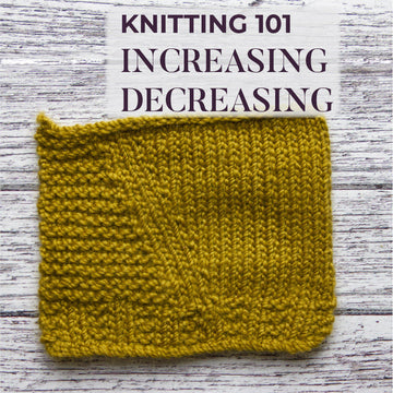 Knitting 101: Increases and Decreases