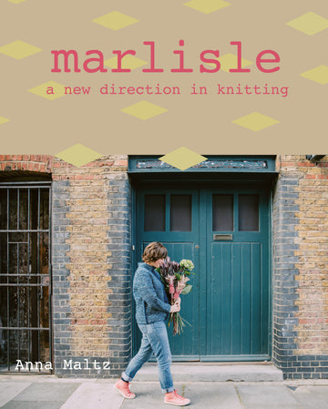 Marlisle: A New Direction in Knitting by Anna Maltz