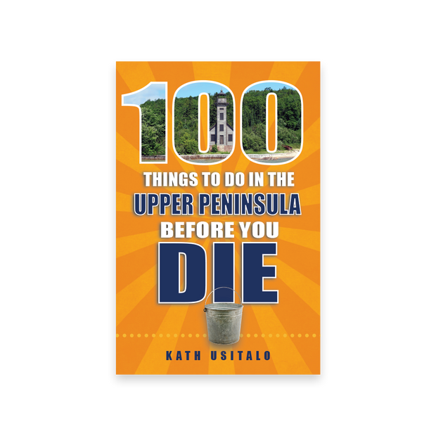 100 Things to do in the Upper Peninsula Before you Die (182000320518)