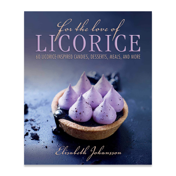For the Love of Licorice: 60 Licorice-Inspired Candies, Desserts, Meals, and More