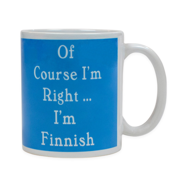 Finnish Coffee Mug - Of Course I'm Right - I'm Finnish