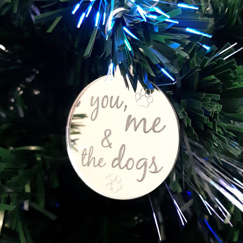 "Bauble ""You, Me & The Dogs"" Engraved Christmas Tree Decorations Mirrored"