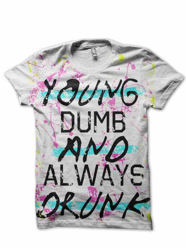 Young, Dumb and Always Drunk T-shirt
