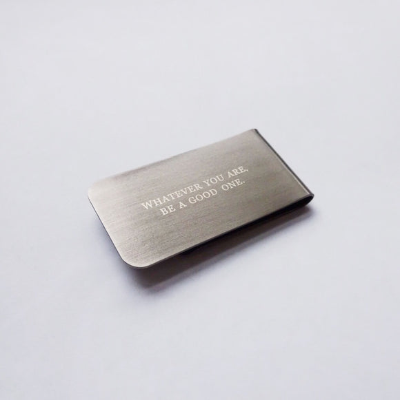 Whatever you are, be a good one Money Clip