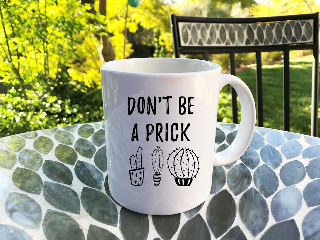 Don't be a Prick, Funny Coffee Mug with Cactus