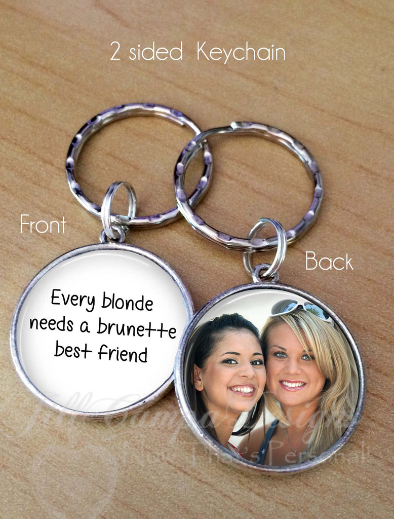 Every Blonde needs a Brunette Best Friend - Your custom photo keychain - Jill Campa Designs - Now That's Personal!