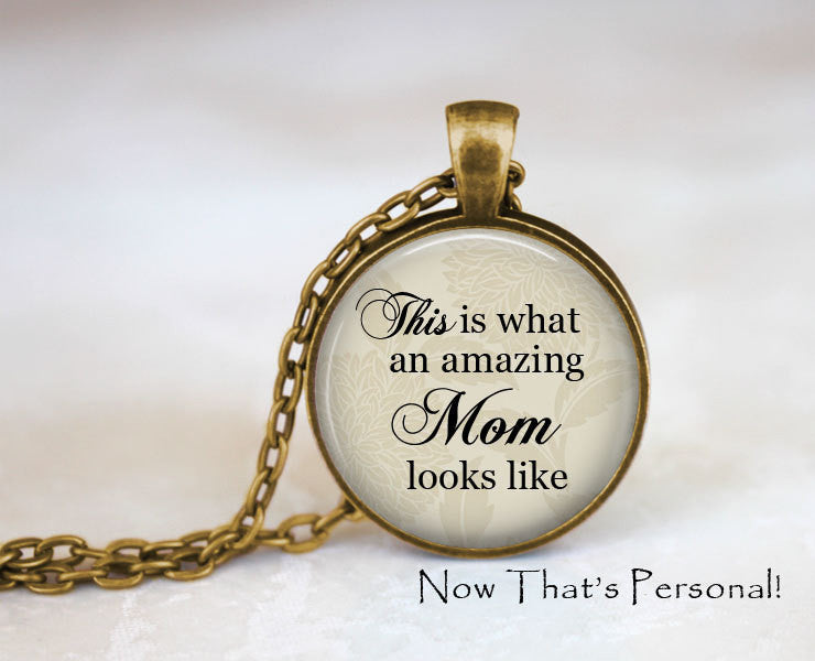 This is what an amazing Mom looks like - Handcrafted Pendant Necklace - gift for Mom - Mom jewelry - Mother's Day gift - Jill Campa Designs - Now That's Personal!  - 1