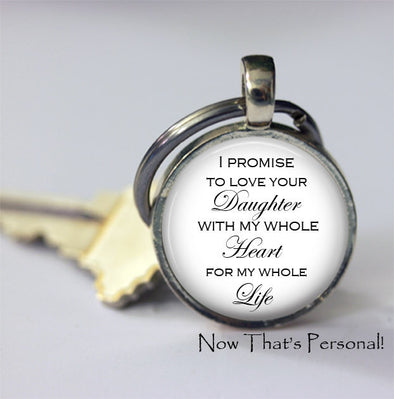 "Gift for Father or Mother of the Bride - keychain ""I Promise to LOVE YOUR DAUGHTER with my whole heart for my whole life"" - gift from Groom - Jill Campa Designs - Now That's Personal!"
