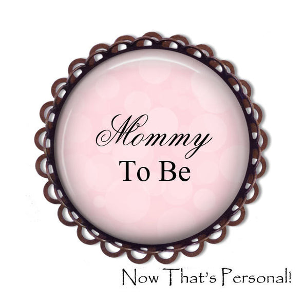 MOMMY to be Brooch - Mommy-to-be, BABY SHOWER - Baby Shower Brooch - Baby- expectant mother - Pregnancy announcement - Pregnancy Gift - Jill Campa Designs - Now That's Personal!  - 1