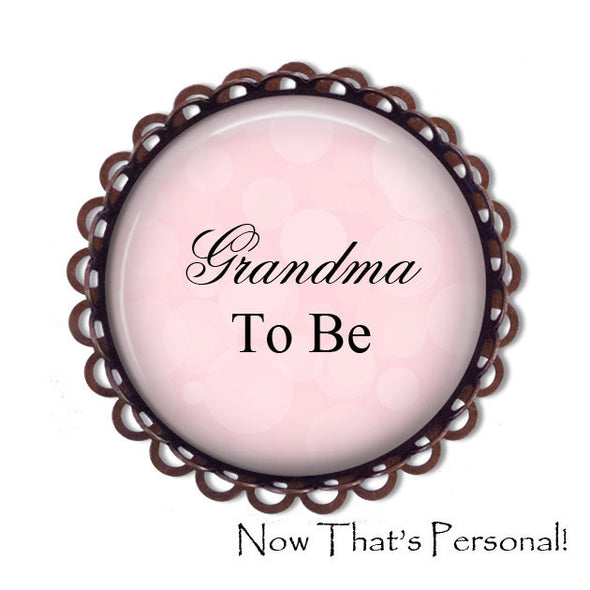 GRANDMA to be Brooch - Grandma-to-be, BABY SHOWER - Baby Shower Brooch - Baby- expectant mother - Pregnancy announcement - New Grandma - Jill Campa Designs - Now That's Personal!  - 2