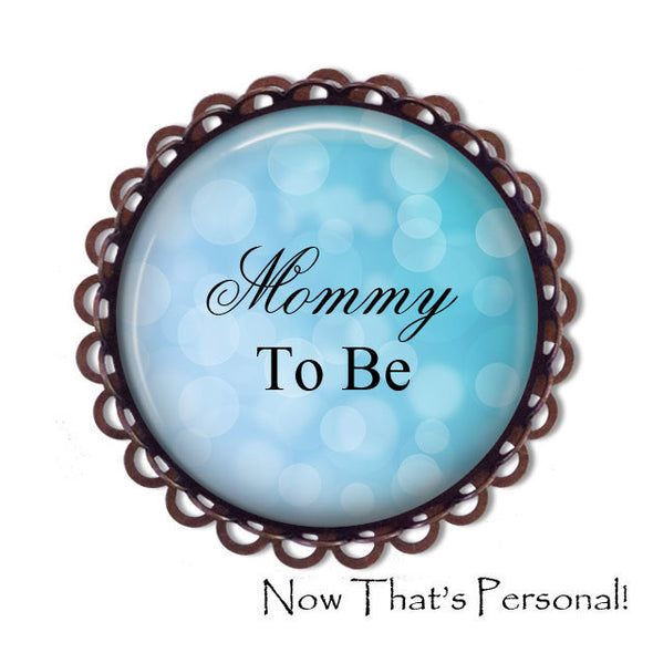 MOMMY to be Brooch - Mommy-to-be, BABY SHOWER - Baby Shower Brooch - Baby- expectant mother - Pregnancy announcement - Pregnancy Gift - Jill Campa Designs - Now That's Personal!  - 2