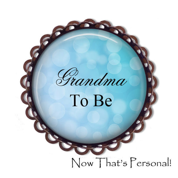 GRANDMA to be Brooch - Grandma-to-be, BABY SHOWER - Baby Shower Brooch - Baby- expectant mother - Pregnancy announcement - New Grandma - Jill Campa Designs - Now That's Personal!  - 3