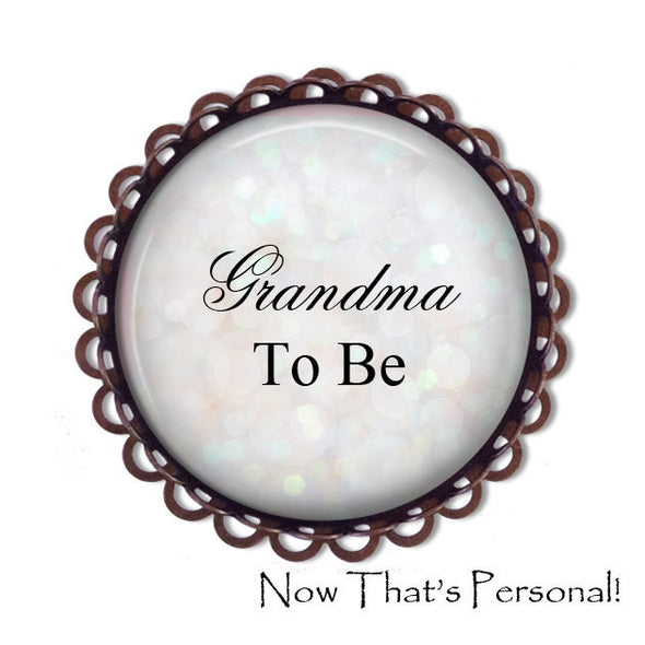 GRANDMA to be Brooch - Grandma-to-be, BABY SHOWER - Baby Shower Brooch - Baby- expectant mother - Pregnancy announcement - New Grandma - Jill Campa Designs - Now That's Personal!  - 1