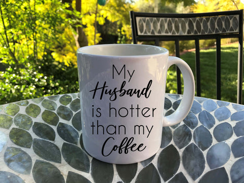 My Husband Is Hotter Than My Coffee - funny coffee mug