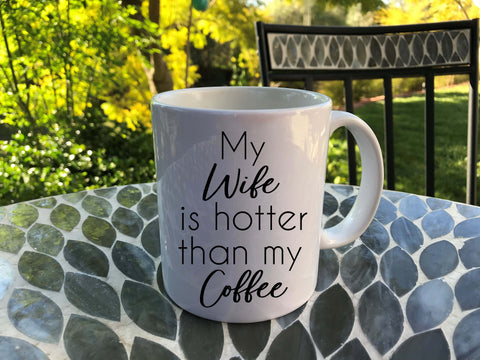 My Wife is Hotter Than My Coffee - funny coffee mug