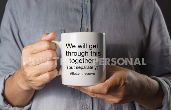 Coffee Mug - We will get through this together (but separately)