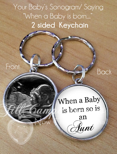 Sonogram keychain - double sided - When a Baby is born so is an Aunt - Jill Campa Designs - Now That's Personal!