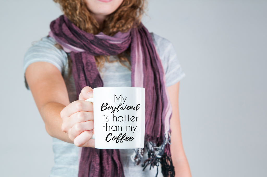 My Boyfriend Is Hotter Than My Coffee - funny coffee mug for her