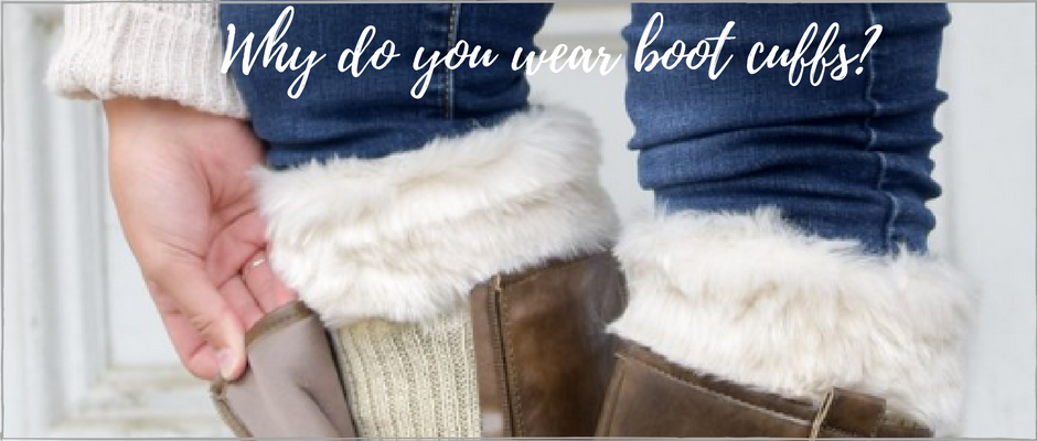 Why do you wear boot cuffs?