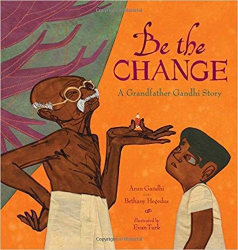Be the Change: A Grandfather Gandhi Story