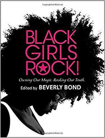 Black Girls Rock!: Owning Our Magic. Rocking Our Truth
