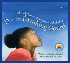 D Is for Drinking Gourd: An African American Alphabet