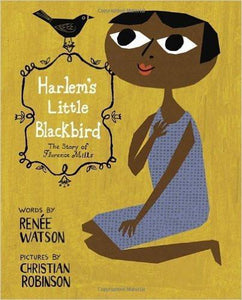 Harlem's Little Blackbird: The Story of Florence Mills