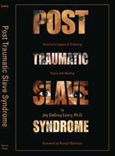 Post Traumatic Slave Syndrome: America's Legacy of Enduring Injury