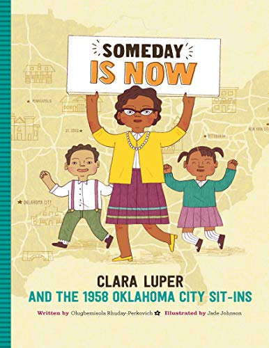 Someday Is Now: Clara Luper and the 1958 Oklahoma City Sit-ins AT ashaybythebay.com